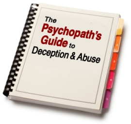 The PsychopathÕs Guide to Deception & Abuse