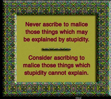 Malice or Stupidity?